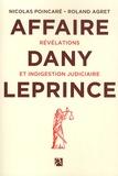 Roland Agret et Nicolas Poincaré - L'affaire Dany Leprince - Révélations et indigestion judiciaire.