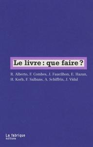 Roland Alberto et Francis Combes - Le livre : que faire ?.