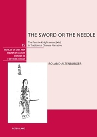 """Roland Altenburger - The Sword or the Needle - The Female Knight-errant (xia) in Traditional Chinese Narrative""""."""