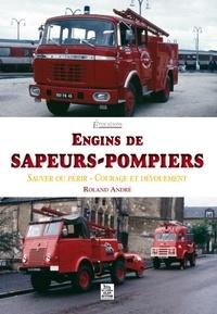 Roland André - Engins de sapeurs-pompiers - Sauver ou périr, courage et dévouement.