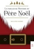 Roland André - La fabuleuse histoire du Père Noël.