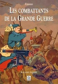 Roland André - Les combattants de la Grande Guerre.