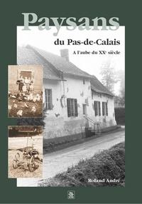 Roland André - Paysans du Pas-de-Calais à l'aube du XXème siècle.