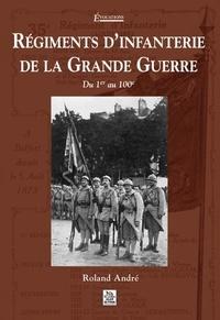 Roland André - Régiments d'infanterie de la Grande Guerre - Du 1er au 100e.