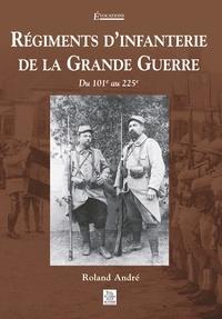 Roland André - Régiments d'infanterie de la Grande Guerre - Du 101e au 225e.