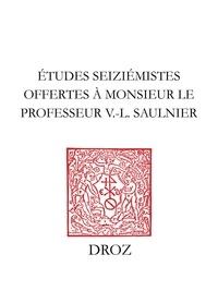 Roland Antonioli et Robert Aulotte - Etudes seiziémistes - Offertes à Monsieur le professeur V.-L. Saulnier par plusieurs de ses anciens doctorants.