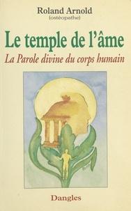 Roland Arnold - LE TEMPLE DE L'AME. - La Parole divine du corps humain.