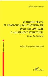 Roland Atanga Fongue - Contrôle fiscal et protection du contribuable dans un contexte d'ajustement structurel - Le cas du Cameroun.