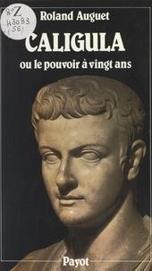 Roland Auguet - Caligula - Ou Le pouvoir à vingt ans.