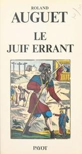 Roland Auguet - Le Juif errant - Genèse d'une légende.