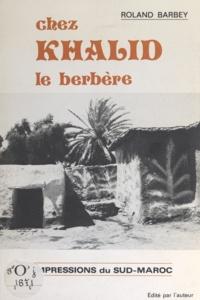 Roland Barbey et Boris Barbey - Chez Khalid le berbère - Impressions du Sud-Maroc.