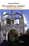 Roland Barraux - Du corail au volcan - Histoire des îles Comores.