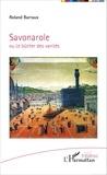 Roland Barraux - Savonarole ou Le bûcher des vanités.