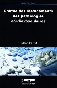 Roland Barret - Chimie des médicaments des pathologies cardiovasculaires.