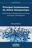 Roland Barret - Principes fondamentaux de chimie thérapeutique - Médicaments, propriétés physico-chimiques, prodogues, pharmacophore.