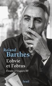Roland Barthes - L'obvie et l'obtus - Essais critiques III.