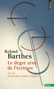 Roland Barthes - Le degré zéro de l'écriture - Suivi de Nouveaux essais critiques.
