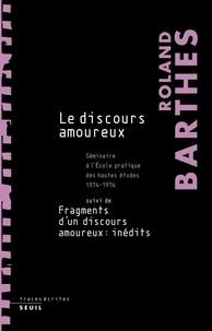 Roland Barthes - Le discours amoureux - Séminaire à l'Ecole pratique des hautes études 1974-1976 suivi de Fragments d'un discours amoureux.