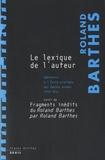 Roland Barthes - Le lexique de l'auteur - Séminaire à l'Ecole pratique des hautes études 1973-1974 Suivi de fragments inédits du Roland Barthes par Roland Barthes.