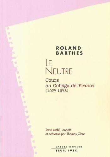 Le neutre. Notes de cours au Collège de France (1977-1978)