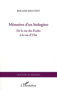 Roland Bauchot - Mémoires d'un biologiste - De la rue des Ecoles à la rue d'Ulm.