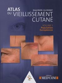 Roland Bazin et Eric Doublet - Atlas du vieillissement cutané - Volume 1, Population européenne.