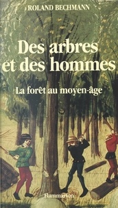 Roland Bechmann - Des arbres et des hommes - La forêt au Moyen Âge.