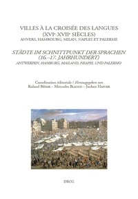 Roland Behar et Mercedes Blanco - Villes à la croisée des langues (XVIe-XVIIe siècles) - Anvers, Hambourg, Milan, Naples et Palerme.