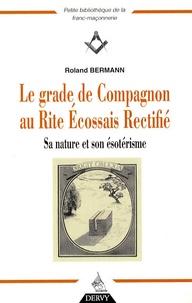 Roland Bermann - Le grade de Compagnon au Rite Ecossais Rectifié - Sa nature et son ésotérisme.