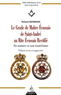 Roland Bermann - Le Grade de Maître Ecossais de Saint André au Rite Ecossais Rectifié - Sa nature et son ésotérisme.