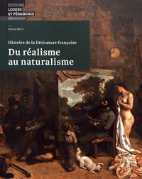 Roland Biétry - Du réalisme au naturalisme - Histoire de la littérature française.