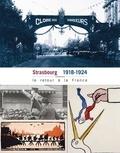 Roland Biguenet et Franck Burckel - Strasbourg 1918-1924 - Le retour à la France.