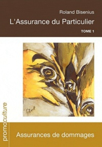 Roland Bisenius - L'assurance du particulier - Tome 1, Assurances de dommages.