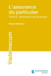 Roland Bisenius - L'assurance du particulier - Tome 2, Assurances de personnes.