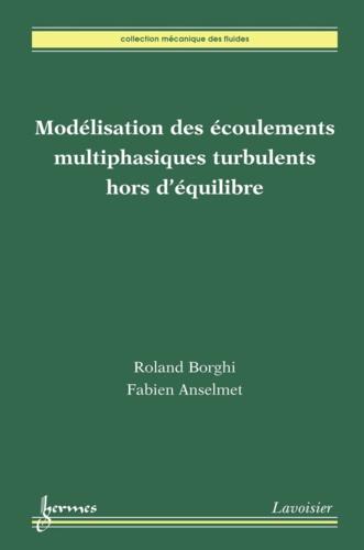 Modélisation des écoulements multiphasiques turbulents hors d'équilibre - Roland Borghi, Fabien Anselmet - Format PDF - 9782746295377 - 120,00 €