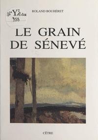 Roland Bouhéret et Pierre-André Boutang - Le grain de sénevé.