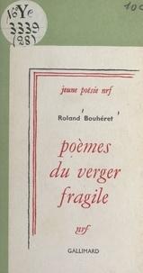 Roland Bouhéret - Poèmes du verger fragile.