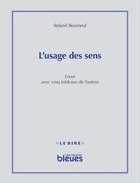 Roland Bourneuf - L'Usage des sens - Essais avec cinq tableaux de l'auteur.
