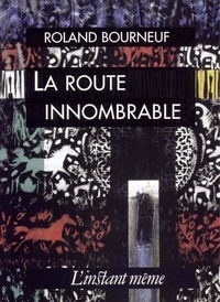 Roland Bourneuf - La route innombrable.