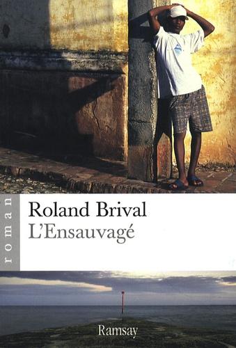 Roland Brival - L'Ensauvagé.