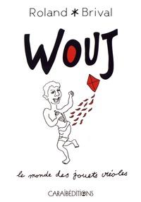 Roland Brival - Wouj - Le monde des jouets créoles.