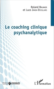 Roland Brunner et Luce Janin-Devillars - Le coaching clinique psychanalytique.