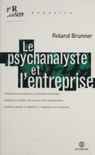 Roland Brunner - Le psychanalyste et l'entreprise.
