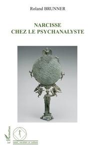 Roland Brunner - Narcisse chez le psychanalyste.