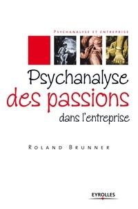 Roland Brunner - Psychanalyse des passions dans l'entreprise.