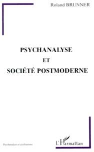 Roland Brunner - Psychanalyse et société postmoderne.