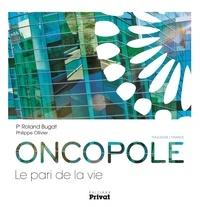 Roland Bugat - Oncopole - Le pari de la vie.
