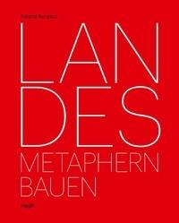 Roland Burgard - Landes - Building Metaphors.