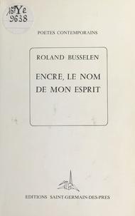 Roland Busselen - Encre, le nom de mon esprit.