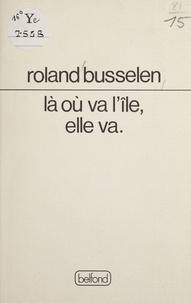 Roland Busselen - Là où va l'île, elle va - Poèmes.